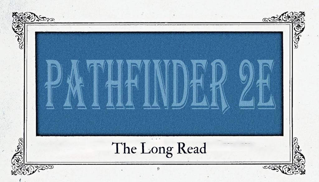 """A blue rectangle bordered by vintage page decorations. Faded text in the rectangle reads """"Pathfinder 2e"""". Below, in an old serif font, is the title """"The Long Read""""."""